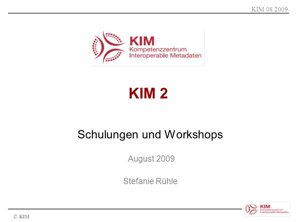 © KIM KIM 2 Schulungen und Workshops August 2009 Stefanie Rühle KIM 08.2009