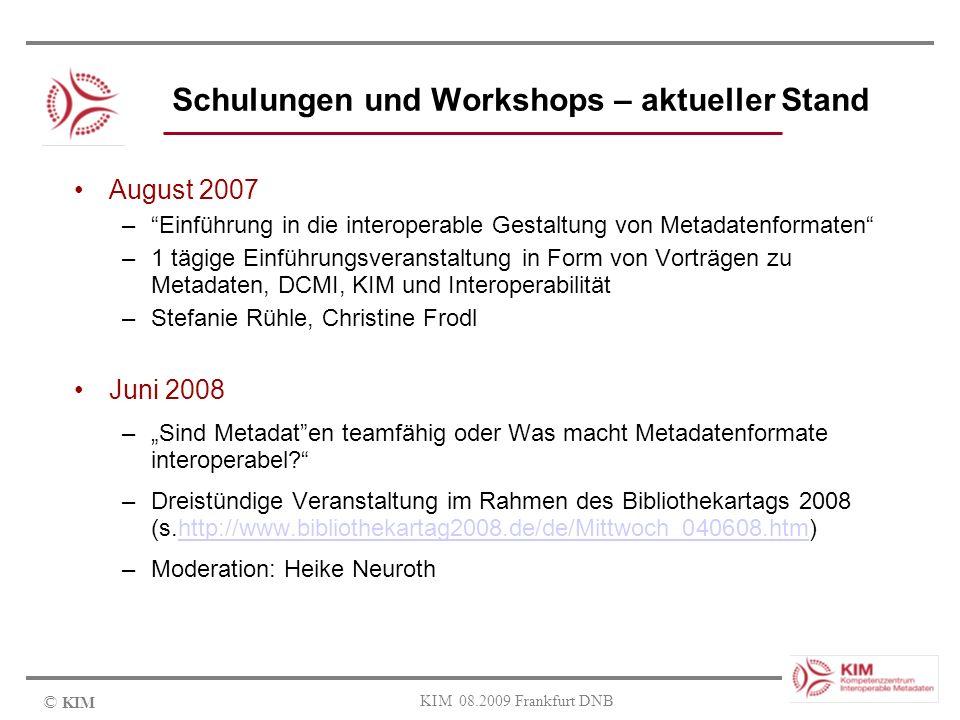 © KIM KIM 08.2009 Frankfurt DNB Schulungen und Workshops – aktueller Stand August 2007 –Einführung in die interoperable Gestaltung von Metadatenformat