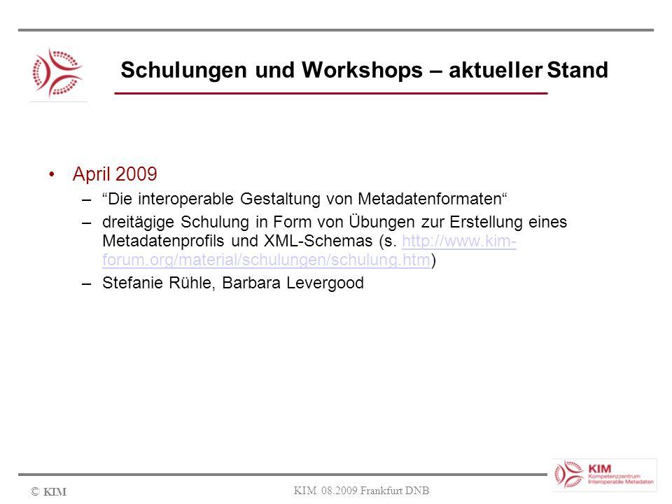 © KIM KIM 08.2009 Frankfurt DNB Schulungen und Workshops – aktueller Stand April 2009 –Die interoperable Gestaltung von Metadatenformaten –dreitägige