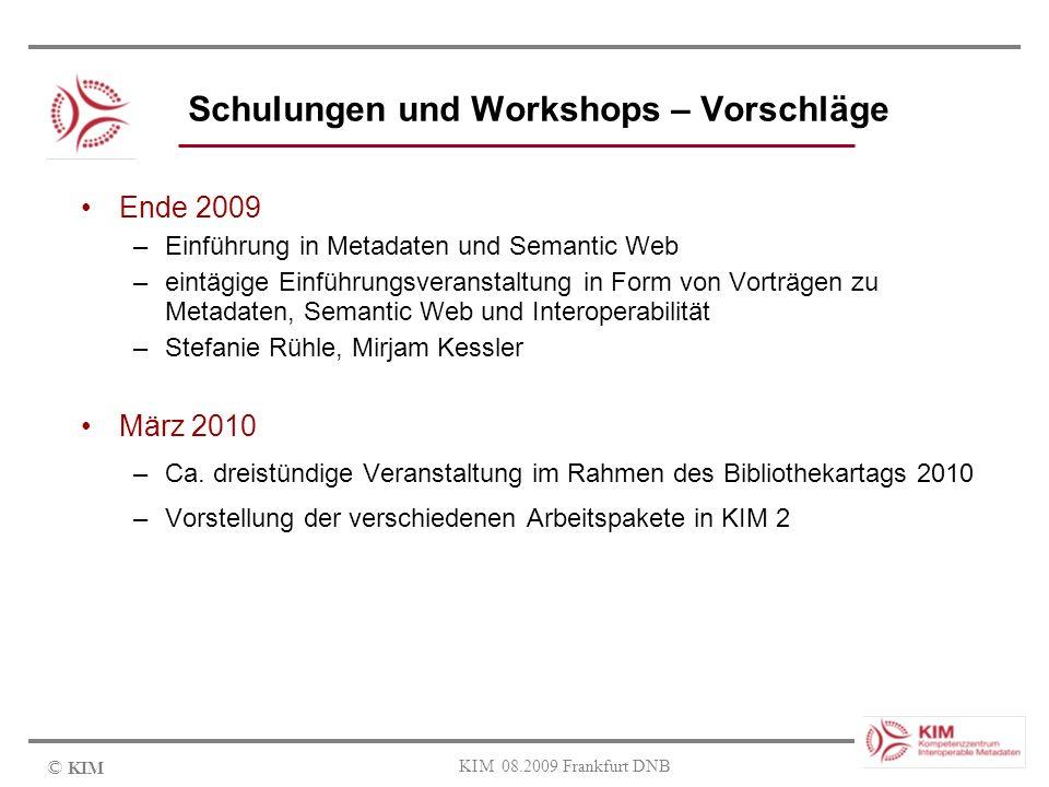 © KIM KIM 08.2009 Frankfurt DNB Schulungen und Workshops – Vorschläge Ende 2009 –Einführung in Metadaten und Semantic Web –eintägige Einführungsverans