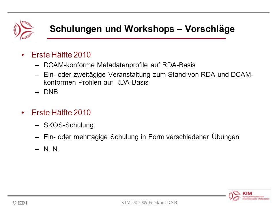 © KIM KIM 08.2009 Frankfurt DNB Schulungen und Workshops – Vorschläge Erste Hälfte 2010 –DCAM-konforme Metadatenprofile auf RDA-Basis –Ein- oder zweit