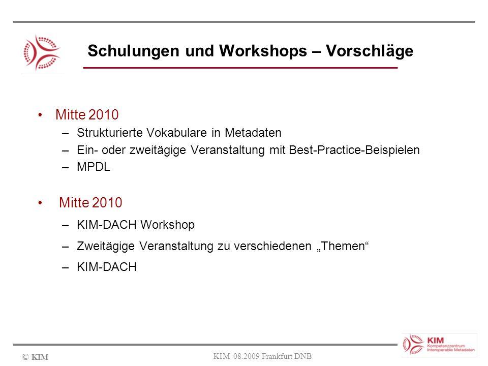 © KIM KIM 08.2009 Frankfurt DNB Schulungen und Workshops – Vorschläge Mitte 2010 –Strukturierte Vokabulare in Metadaten –Ein- oder zweitägige Veransta