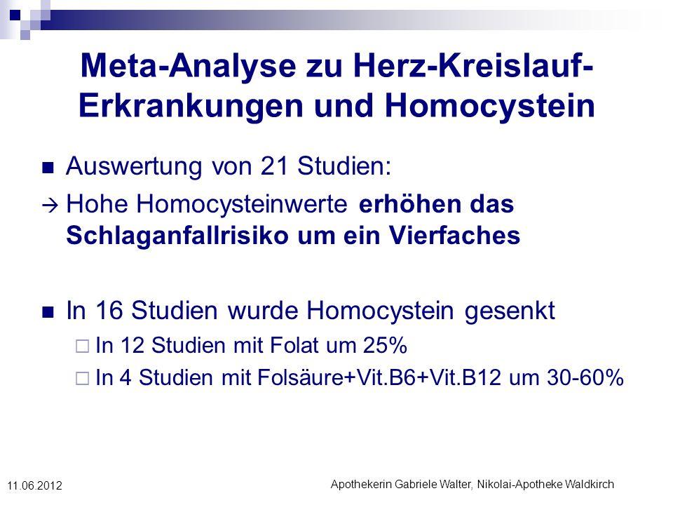 Apothekerin Gabriele Walter, Nikolai-Apotheke Waldkirch 11.06.2012 Meta-Analyse zu Herz-Kreislauf- Erkrankungen und Homocystein Auswertung von 21 Stud