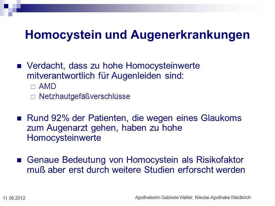 Apothekerin Gabriele Walter, Nikolai-Apotheke Waldkirch 11.06.2012 Homocystein und Augenerkrankungen Verdacht, dass zu hohe Homocysteinwerte mitverant
