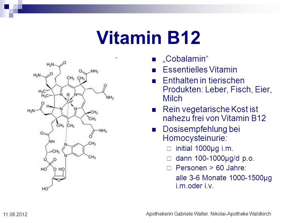 Apothekerin Gabriele Walter, Nikolai-Apotheke Waldkirch 11.06.2012 Vitamin B12 Cobalamin Essentielles Vitamin Enthalten in tierischen Produkten: Leber