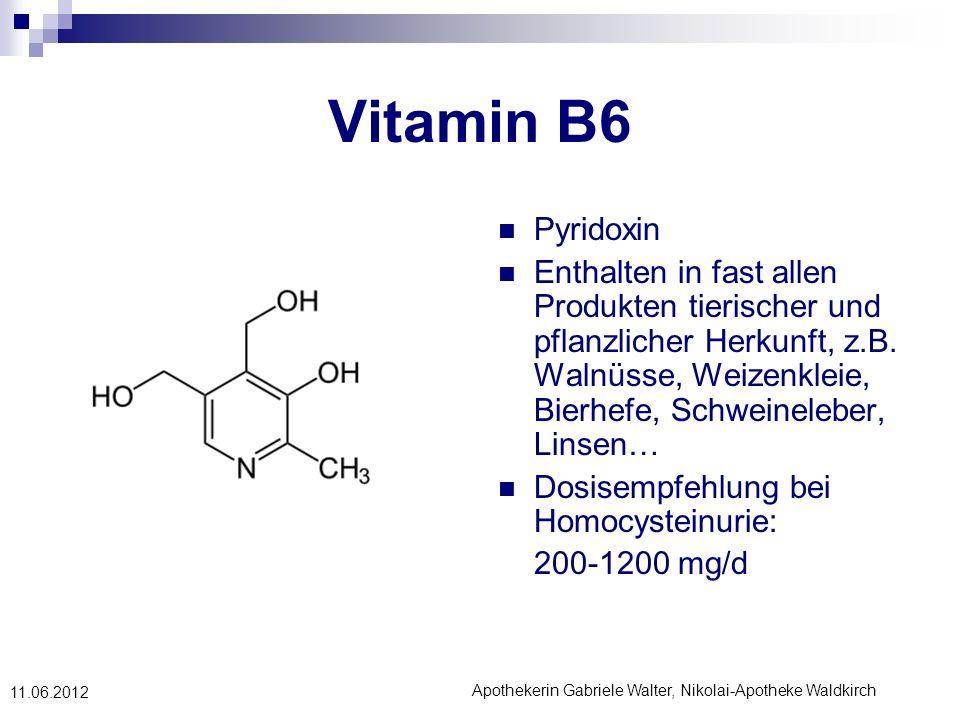 Apothekerin Gabriele Walter, Nikolai-Apotheke Waldkirch 11.06.2012 Vitamin B6 Pyridoxin Enthalten in fast allen Produkten tierischer und pflanzlicher