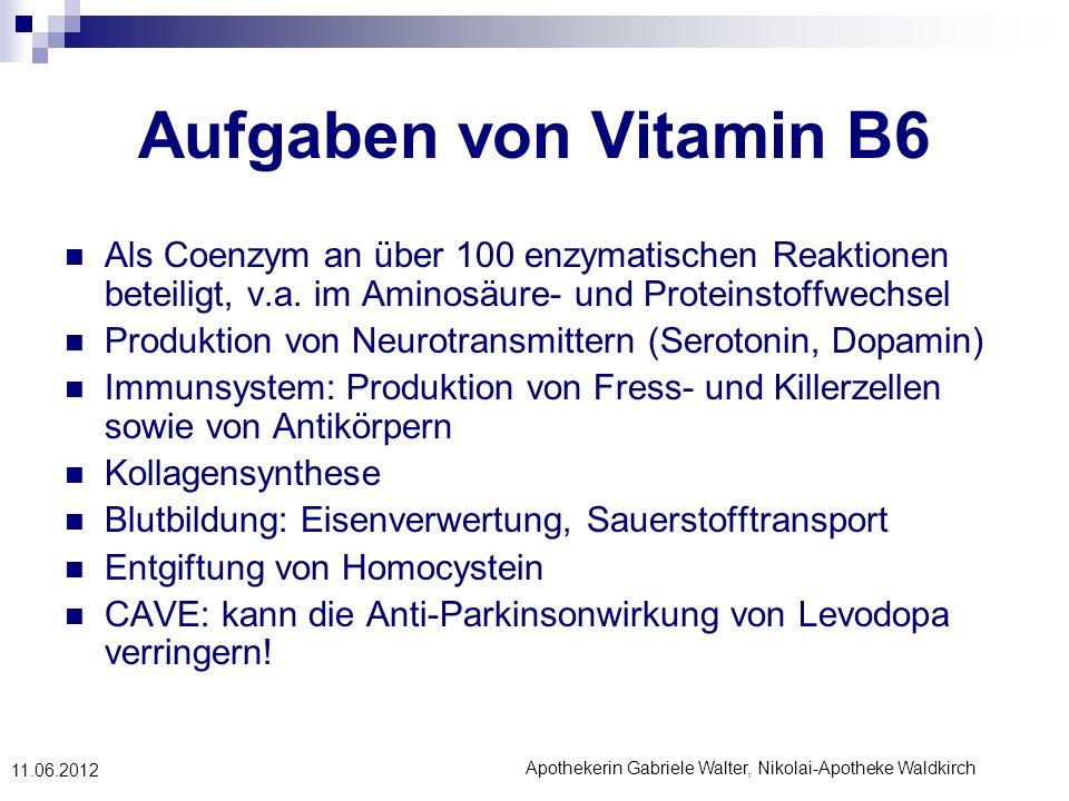 Apothekerin Gabriele Walter, Nikolai-Apotheke Waldkirch 11.06.2012 Aufgaben von Vitamin B6 Als Coenzym an über 100 enzymatischen Reaktionen beteiligt,