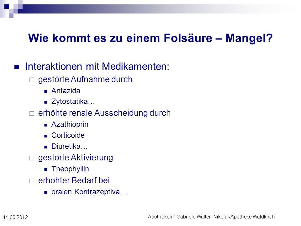 Apothekerin Gabriele Walter, Nikolai-Apotheke Waldkirch 11.06.2012 Wie kommt es zu einem Folsäure – Mangel? Interaktionen mit Medikamenten: gestörte A