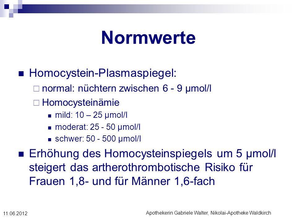 Apothekerin Gabriele Walter, Nikolai-Apotheke Waldkirch 11.06.2012 Normwerte Homocystein-Plasmaspiegel: normal: nüchtern zwischen 6 - 9 µmol/l Homocys