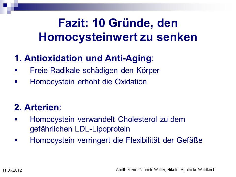 Apothekerin Gabriele Walter, Nikolai-Apotheke Waldkirch 11.06.2012 Fazit: 10 Gründe, den Homocysteinwert zu senken 1. Antioxidation und Anti-Aging: Fr