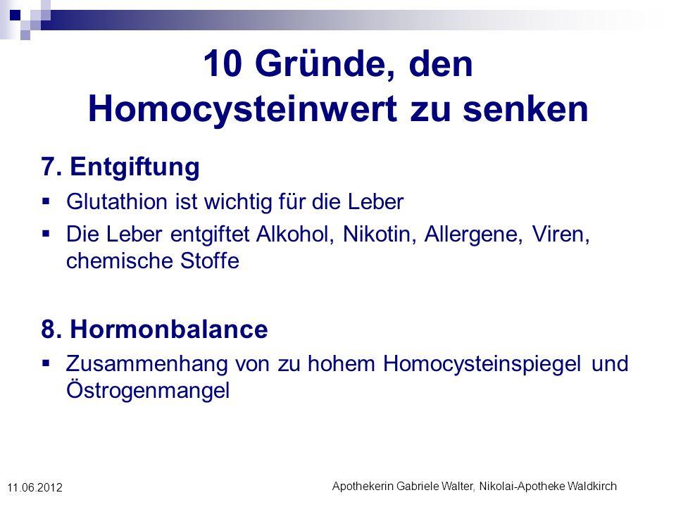 Apothekerin Gabriele Walter, Nikolai-Apotheke Waldkirch 11.06.2012 10 Gründe, den Homocysteinwert zu senken 7. Entgiftung Glutathion ist wichtig für d