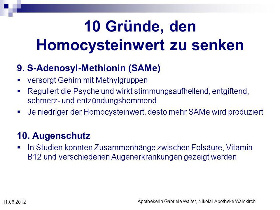 Apothekerin Gabriele Walter, Nikolai-Apotheke Waldkirch 11.06.2012 10 Gründe, den Homocysteinwert zu senken 9. S-Adenosyl-Methionin (SAMe) versorgt Ge