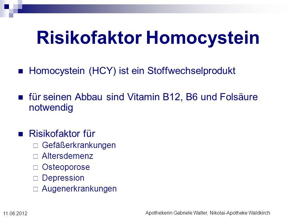 Apothekerin Gabriele Walter, Nikolai-Apotheke Waldkirch 11.06.2012 Risikofaktor Homocystein Homocystein (HCY) ist ein Stoffwechselprodukt für seinen A