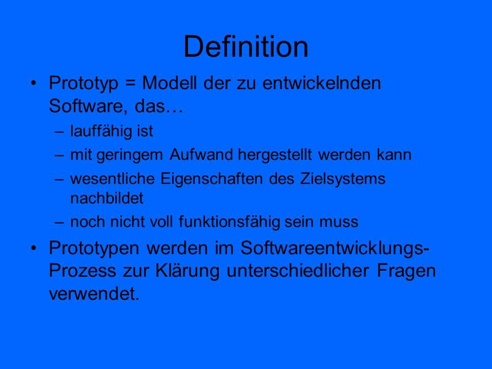 Definition Prototyp = Modell der zu entwickelnden Software, das… –lauffähig ist –mit geringem Aufwand hergestellt werden kann –wesentliche Eigenschaft