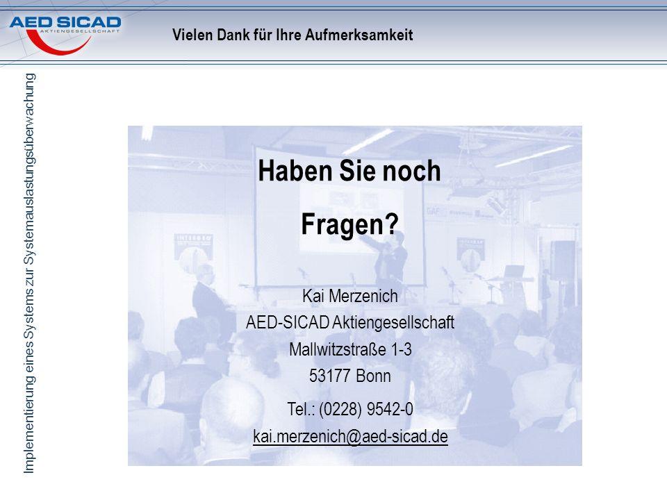 Implementierung eines Systems zur Systemauslastungsüberwachung Vielen Dank für Ihre Aufmerksamkeit Kai Merzenich AED-SICAD Aktiengesellschaft Mallwitz