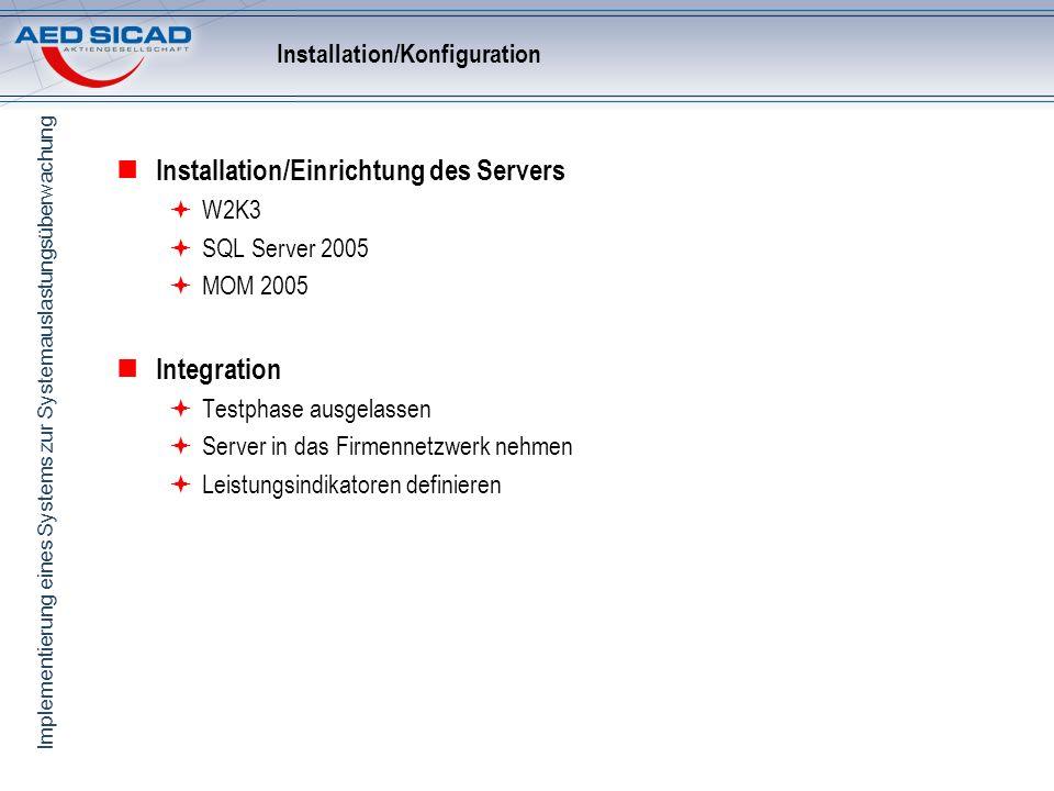 Implementierung eines Systems zur Systemauslastungsüberwachung Installation/Konfiguration Installation/Einrichtung des Servers W2K3 SQL Server 2005 MO