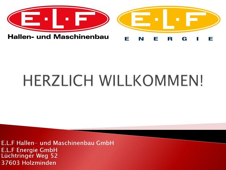 E.L.F Hallen- und Maschinenbau GmbH E.L.F Energie GmbH Lüchtringer Weg 52 37603 Holzminden
