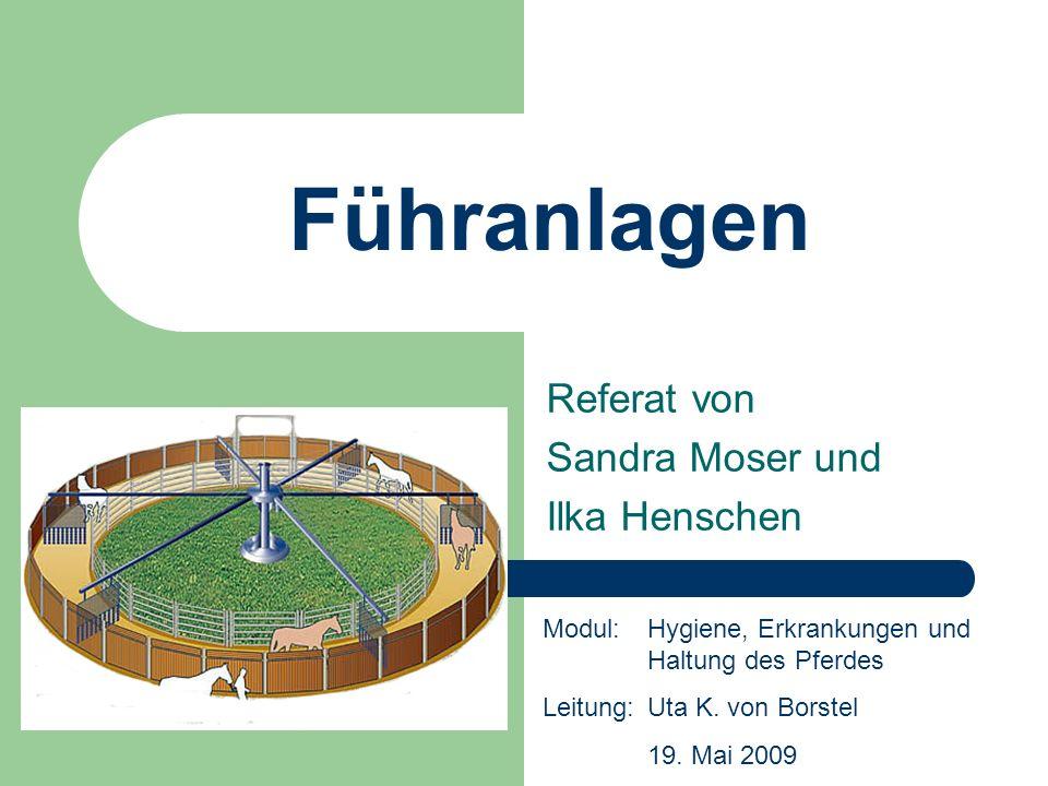 Führanlagen Referat von Sandra Moser und Ilka Henschen Modul:Hygiene, Erkrankungen und Haltung des Pferdes Leitung:Uta K. von Borstel 19. Mai 2009