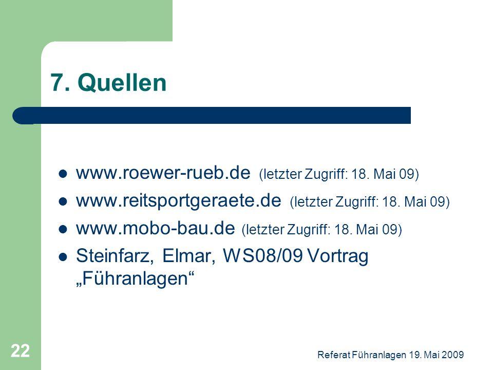 Referat Führanlagen 19. Mai 2009 22 7. Quellen www.roewer-rueb.de (letzter Zugriff: 18. Mai 09) www.reitsportgeraete.de (letzter Zugriff: 18. Mai 09)