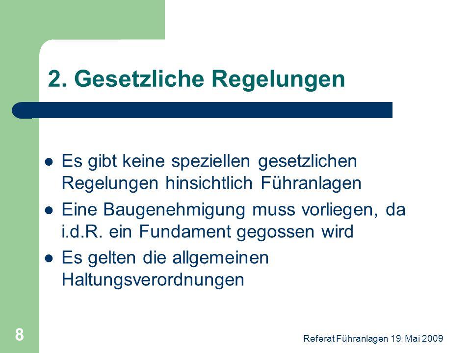 Referat Führanlagen 19. Mai 2009 8 2. Gesetzliche Regelungen Es gibt keine speziellen gesetzlichen Regelungen hinsichtlich Führanlagen Eine Baugenehmi