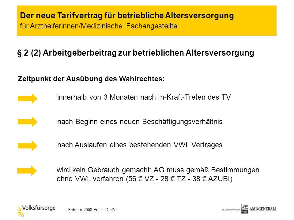 Februar 2008 Frank Dreßel § 2 Arbeitgeberbeitrag Zusätzlich zur VWLAnstelle der VWL 20,-- / Monat (Vollzeit > 18 Std./ Woche) 10,-- / Monat (Vollzeit