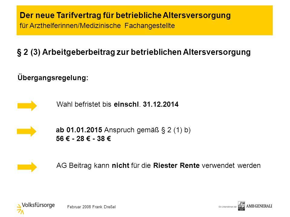 Februar 2008 Frank Dreßel § 2 (2) Arbeitgeberbeitrag zur betrieblichen Altersversorgung innerhalb von 3 Monaten nach In-Kraft-Treten des TV Zeitpunkt