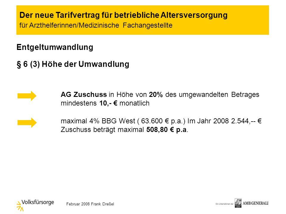 Februar 2008 Frank Dreßel § 2 (3) Arbeitgeberbeitrag zur betrieblichen Altersversorgung Wahl befristet bis einschl. 31.12.2014 Übergangsregelung: ab 0