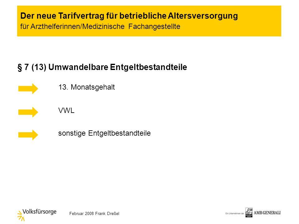 Februar 2008 Frank Dreßel § 6 (3) Höhe der Umwandlung AG Zuschuss in Höhe von 20% des umgewandelten Betrages mindestens 10,- monatlich Entgeltumwandlu
