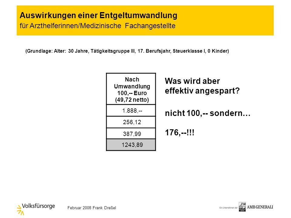 Februar 2008 Frank Dreßel (Grundlage: Alter: 30 Jahre, Tätigkeitsgruppe III, 17. Berufsjahr, Steuerklasse I, 0 Kinder) Auswirkungen einer Entgeltumwan