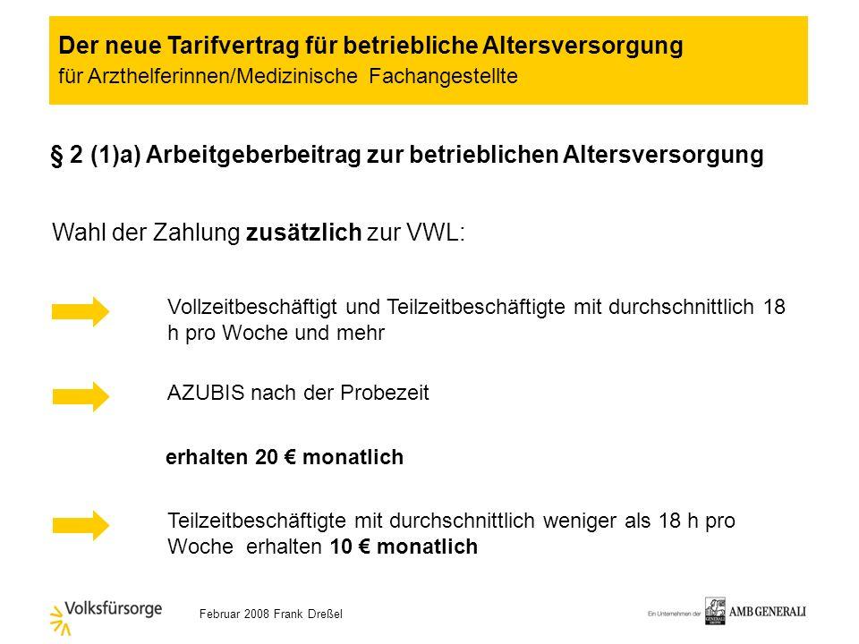 Februar 2008 Frank Dreßel lineare Gehaltserhöhung um 2,5% ab dem 1. Januar 2008 Kernpunkte: Anspruch auf arbeitgeberfinanzierte bAV Betriebsrente vom