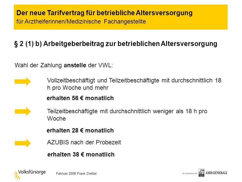 Februar 2008 Frank Dreßel § 2 (1)a) Arbeitgeberbeitrag zur betrieblichen Altersversorgung Vollzeitbeschäftigt und Teilzeitbeschäftigte mit durchschnit