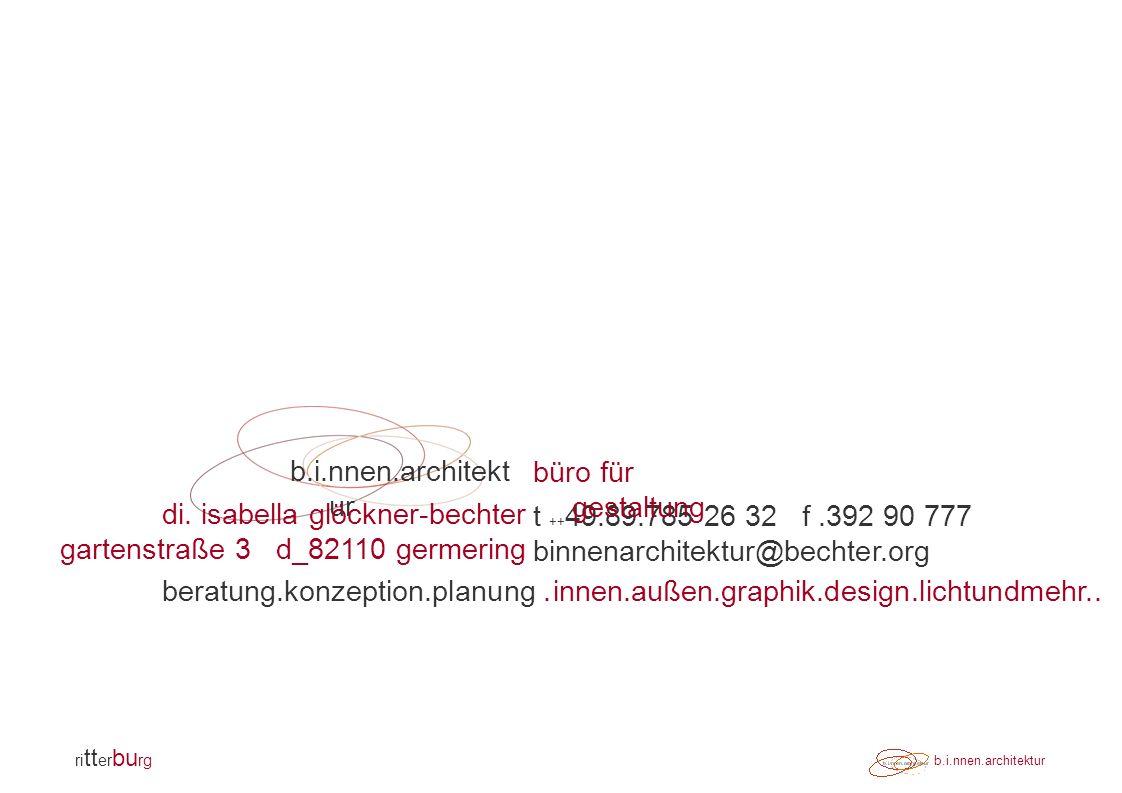 ri tt er bu rg b.i.nnen.architektur t ++ 49.89.785 26 32 f.392 90 777 binnenarchitektur@bechter.org di.