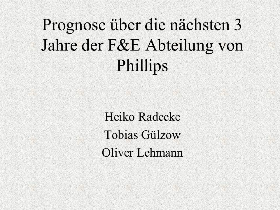 Prognose über die nächsten 3 Jahre der F&E Abteilung von Phillips Heiko Radecke Tobias Gülzow Oliver Lehmann