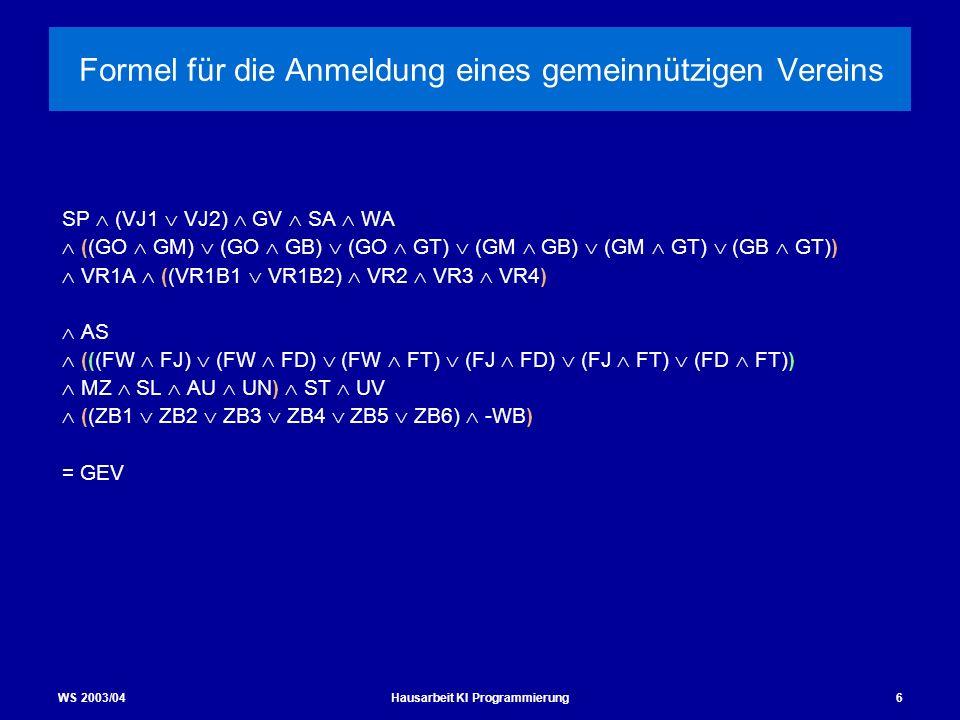 WS 2003/04Hausarbeit KI Programmierung6 Formel für die Anmeldung eines gemeinnützigen Vereins SP (VJ1 VJ2) GV SA WA ((GO GM) (GO GB) (GO GT) (GM GB) (