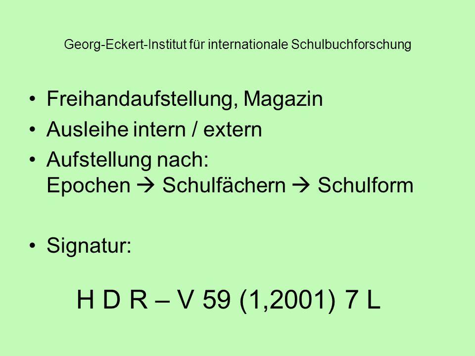 Georg-Eckert-Institut für internationale Schulbuchforschung Freihandaufstellung, Magazin Ausleihe intern / extern Aufstellung nach: Epochen Schulfächern Schulform Signatur: H D R – V 59 (1,2001) 7 L