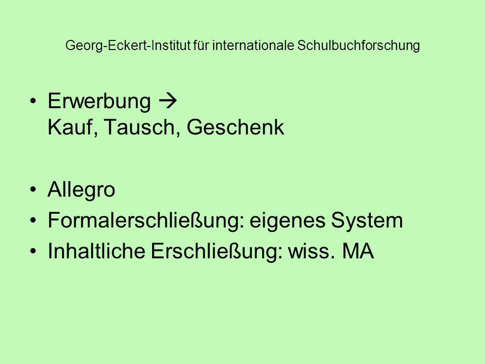 Georg-Eckert-Institut für internationale Schulbuchforschung Erwerbung Kauf, Tausch, Geschenk Allegro Formalerschließung: eigenes System Inhaltliche Erschließung: wiss.