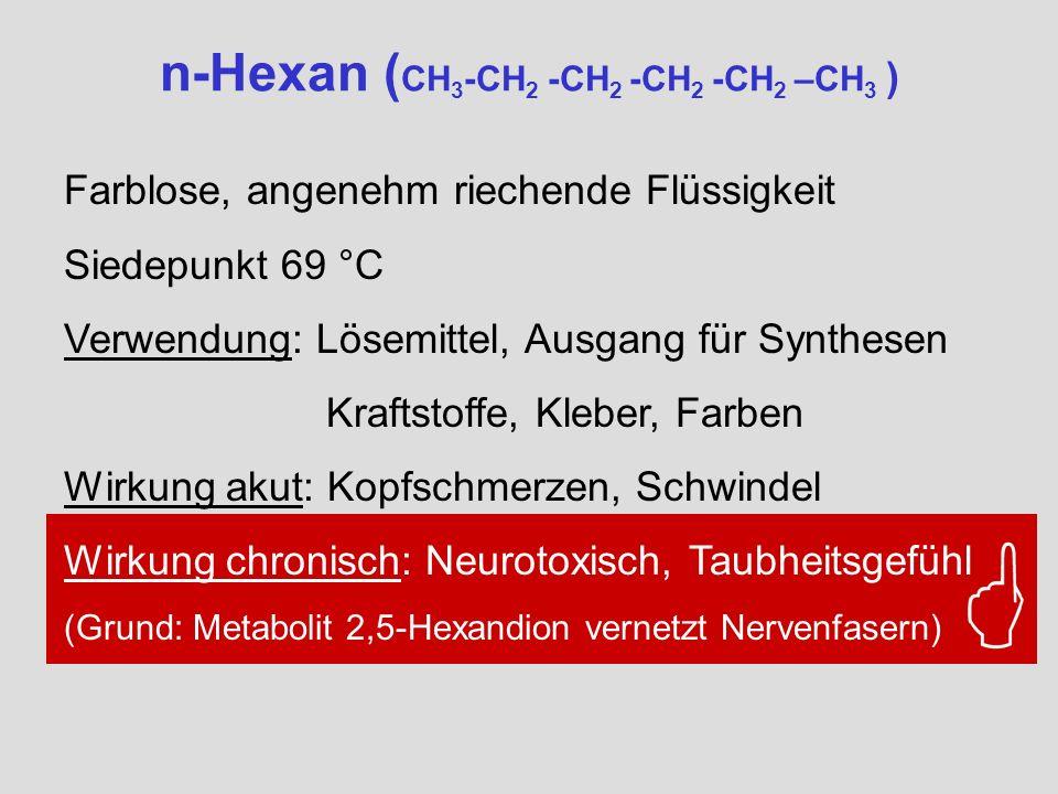 n-Hexan ( CH 3 -CH 2 -CH 2 -CH 2 -CH 2 –CH 3 ) Farblose, angenehm riechende Flüssigkeit Siedepunkt 69 °C Verwendung: Lösemittel, Ausgang für Synthesen
