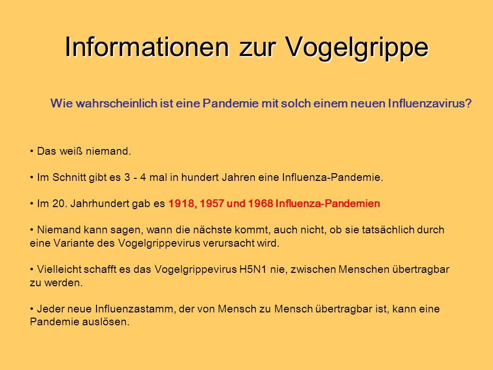 Informationen zur Vogelgrippe Das weiß niemand. Im Schnitt gibt es 3 - 4 mal in hundert Jahren eine Influenza-Pandemie. Im 20. Jahrhundert gab es 1918