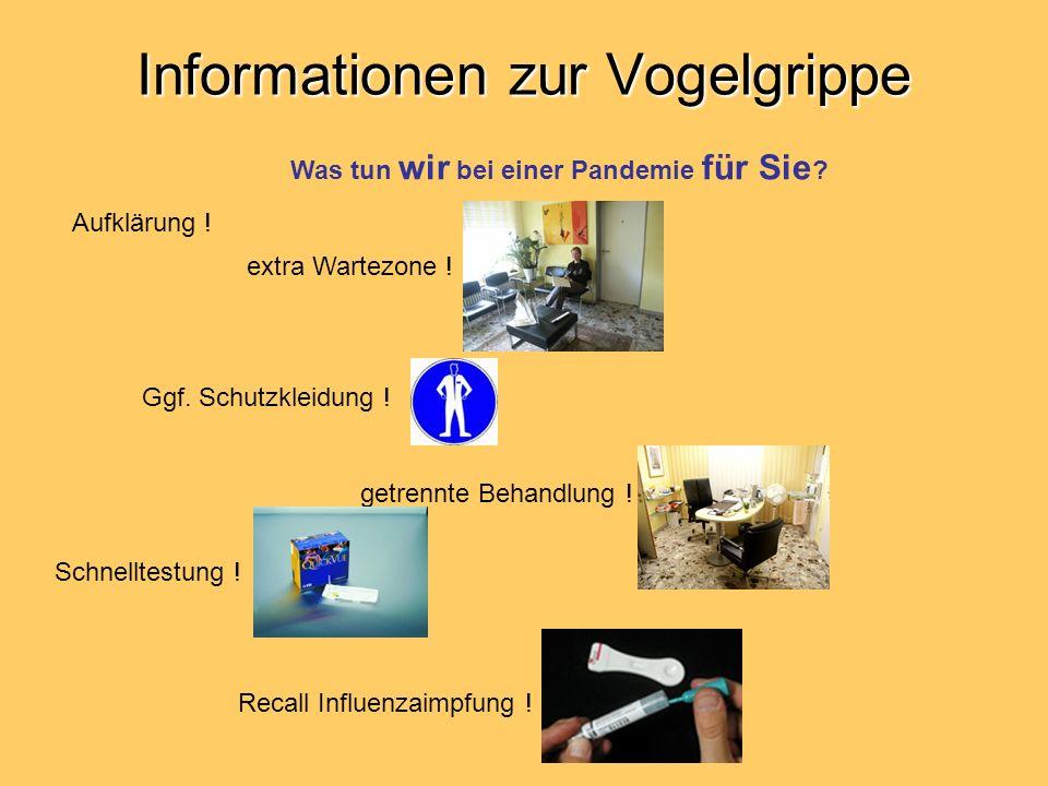 Informationen zur Vogelgrippe Was tun wir bei einer Pandemie für Sie ? extra Wartezone ! Aufklärung ! getrennte Behandlung ! Schnelltestung ! Recall I