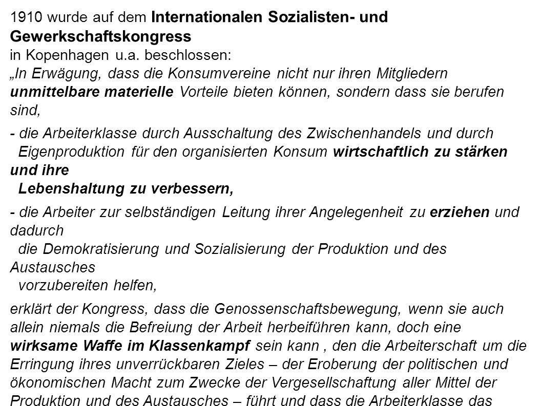 1910 wurde auf dem Internationalen Sozialisten- und Gewerkschaftskongress in Kopenhagen u.a. beschlossen: In Erwägung, dass die Konsumvereine nicht nu