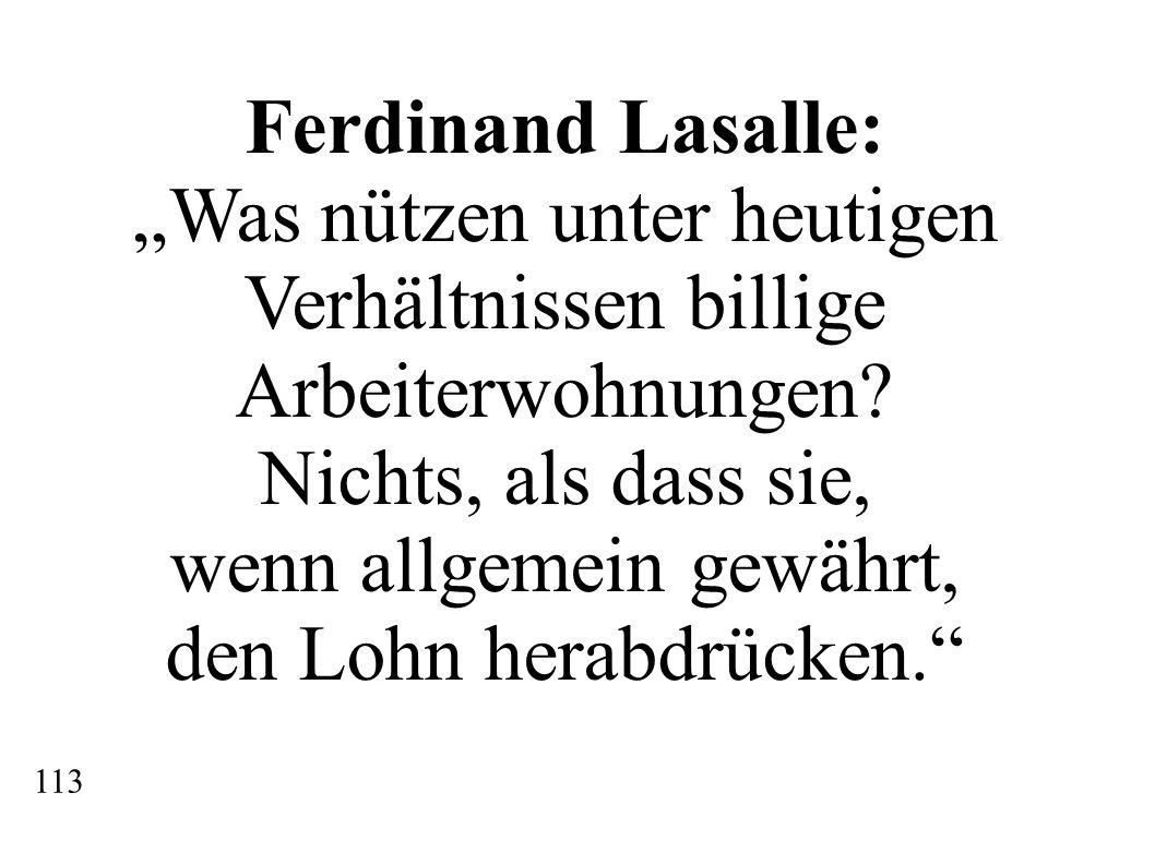 Ferdinand Lasalle: Was nützen unter heutigen Verhältnissen billige Arbeiterwohnungen? Nichts, als dass sie, wenn allgemein gewährt, den Lohn herabdrüc