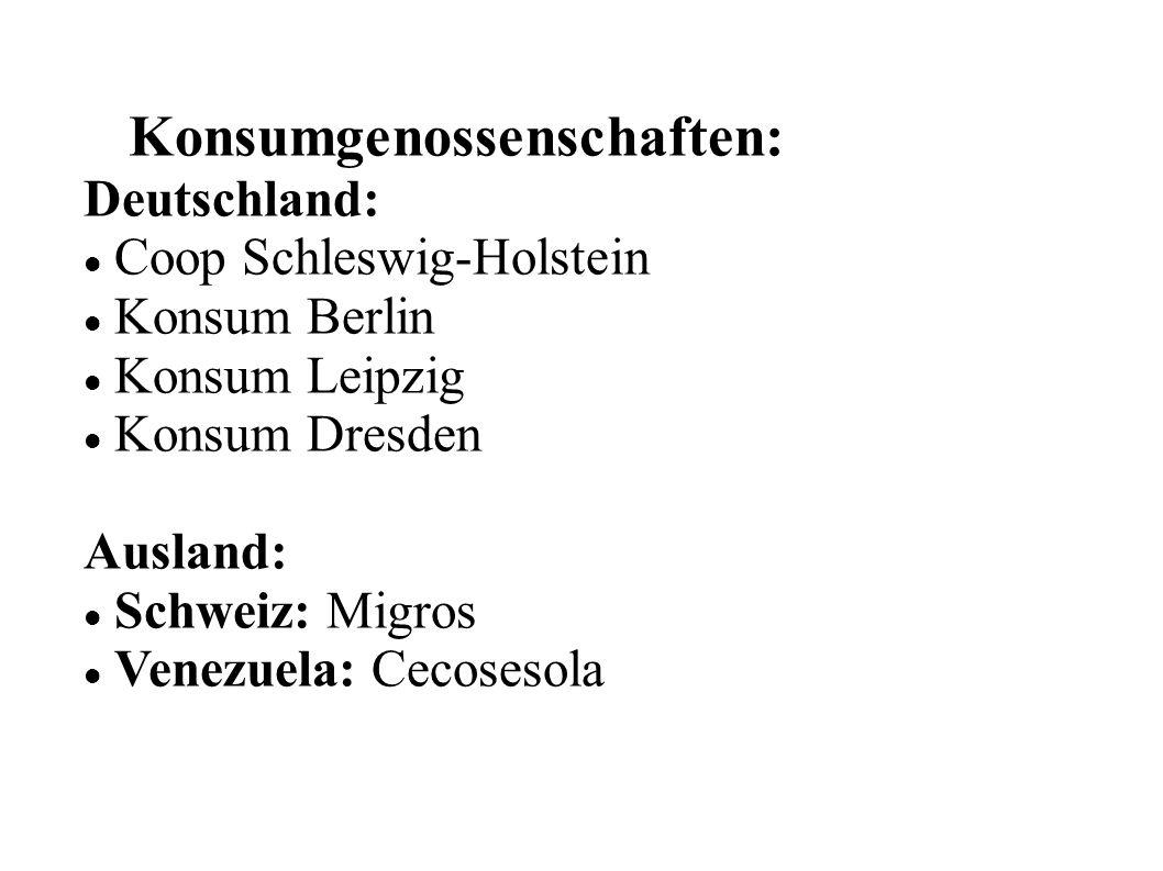 Konsumgenossenschaften: Deutschland: Coop Schleswig-Holstein Konsum Berlin Konsum Leipzig Konsum Dresden Ausland: Schweiz: Migros Venezuela: Cecosesol