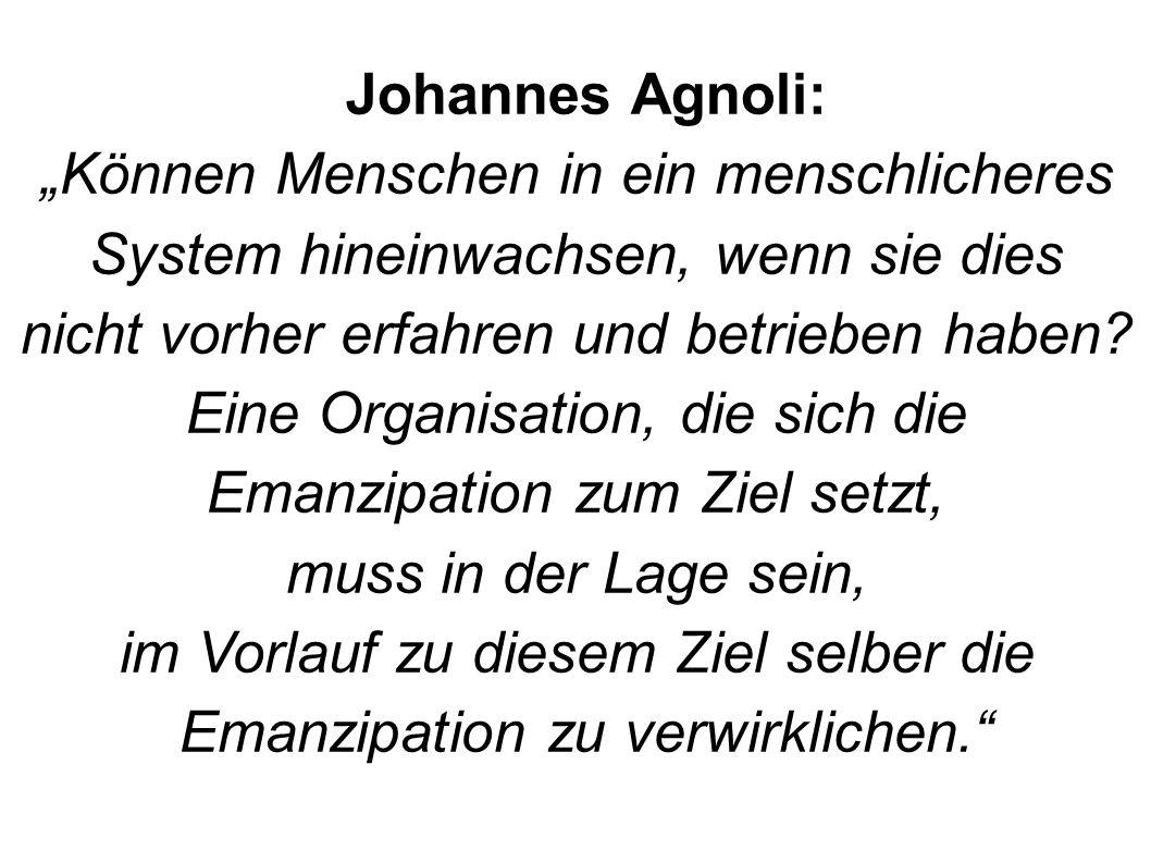 Johannes Agnoli: Können Menschen in ein menschlicheres System hineinwachsen, wenn sie dies nicht vorher erfahren und betrieben haben? Eine Organisatio