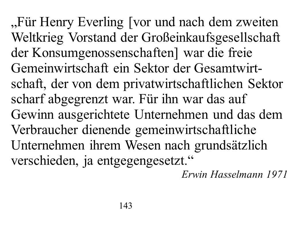 Für Henry Everling [vor und nach dem zweiten Weltkrieg Vorstand der Großeinkaufsgesellschaft der Konsumgenossenschaften] war die freie Gemeinwirtschaf