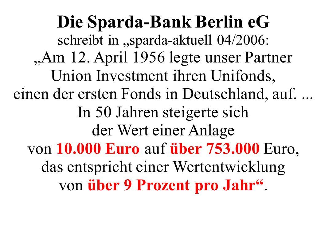 Die Sparda-Bank Berlin eG schreibt in sparda-aktuell 04/2006: Am 12. April 1956 legte unser Partner Union Investment ihren Unifonds, einen der ersten