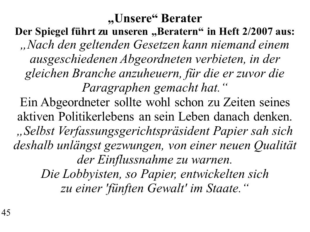 Unsere Berater Der Spiegel führt zu unseren Beratern in Heft 2/2007 aus: Nach den geltenden Gesetzen kann niemand einem ausgeschiedenen Abgeordneten v