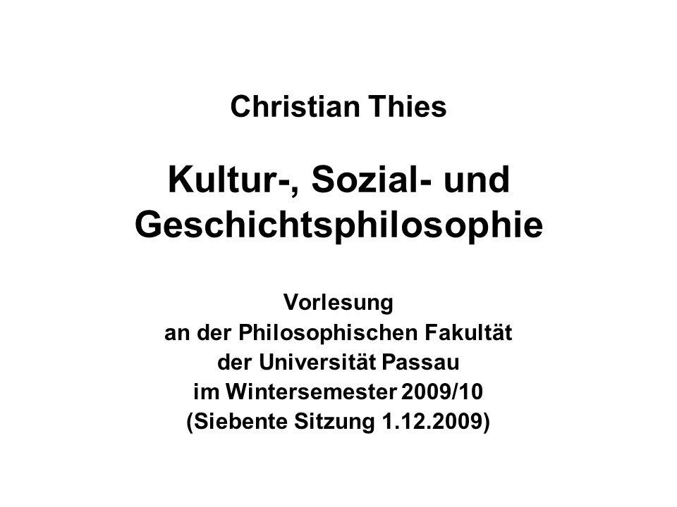 Christian Thies Kultur-, Sozial- und Geschichtsphilosophie Vorlesung an der Philosophischen Fakultät der Universität Passau im Wintersemester 2009/10