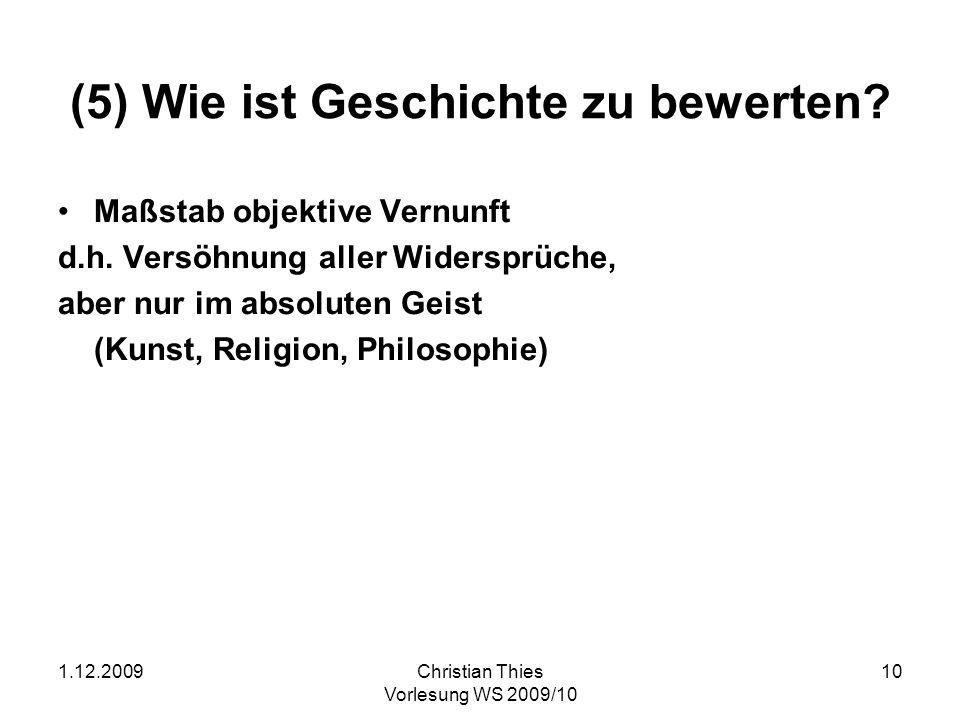 1.12.2009Christian Thies Vorlesung WS 2009/10 10 (5) Wie ist Geschichte zu bewerten? Maßstab objektive Vernunft d.h. Versöhnung aller Widersprüche, ab