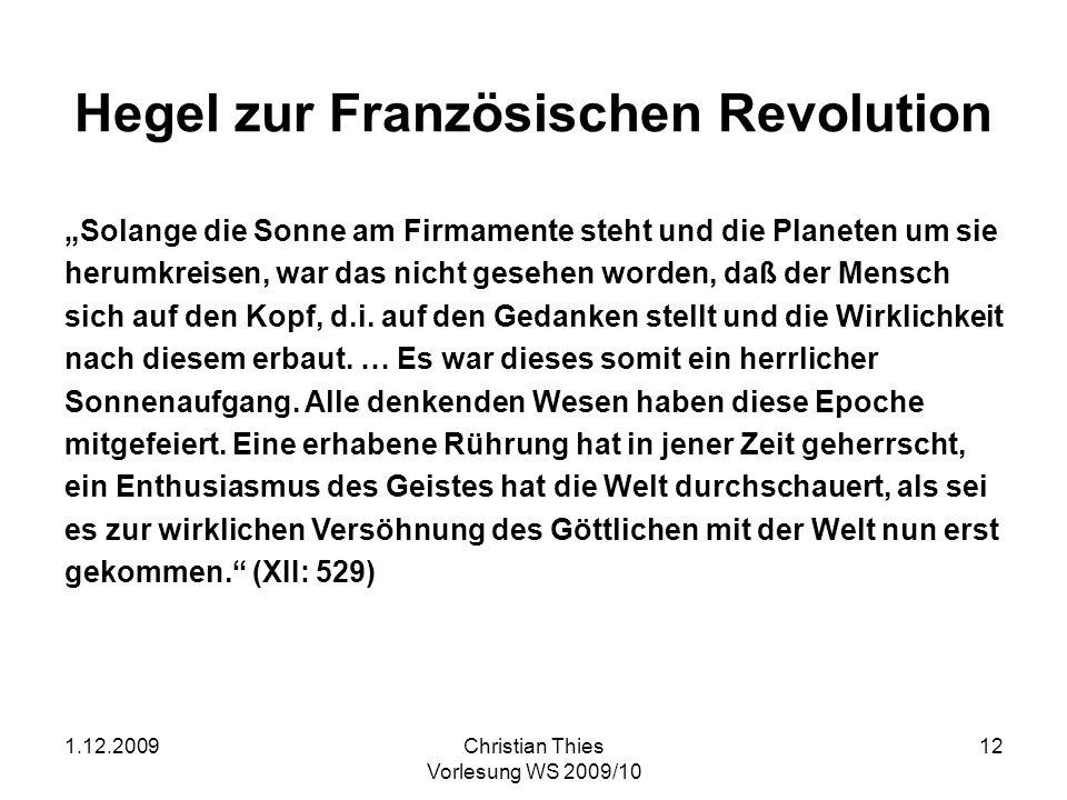 1.12.2009Christian Thies Vorlesung WS 2009/10 12 Hegel zur Französischen Revolution Solange die Sonne am Firmamente steht und die Planeten um sie heru