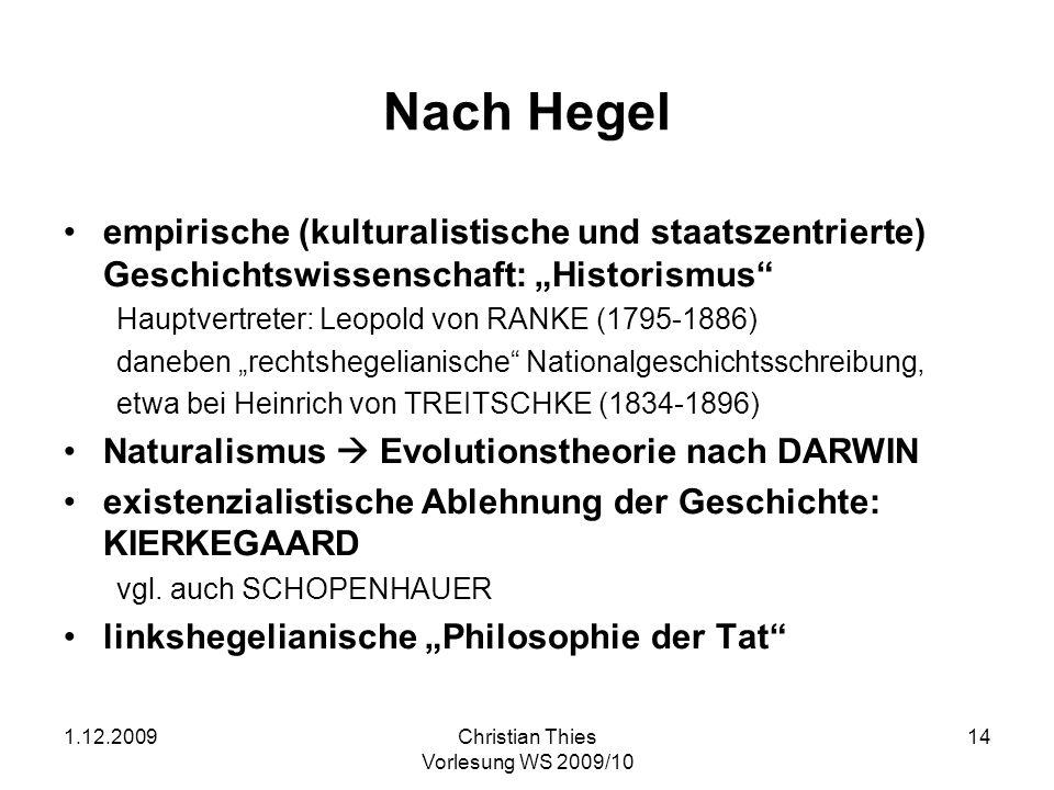1.12.2009Christian Thies Vorlesung WS 2009/10 14 Nach Hegel empirische (kulturalistische und staatszentrierte) Geschichtswissenschaft: Historismus Hau